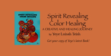Spirit Revealing Color Healing a new book by Yeye Teish